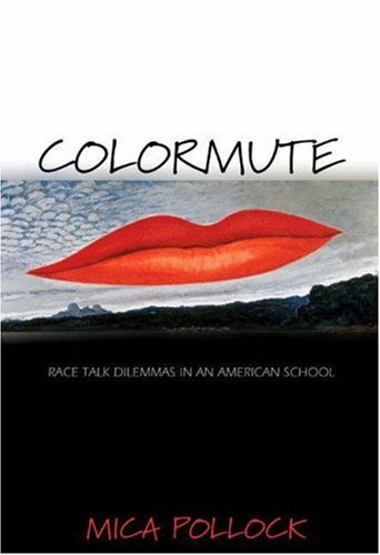 Colormute: Race Talk Dilemmas in an American School 9780691123950