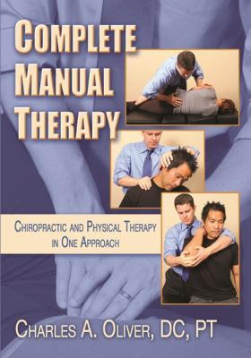 Complete Manual Therapy: Chiropractic and Physical Therapy in One Approach 9780692007860
