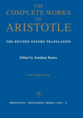 Complete Works of Aristotle, Volume 1: The Revised Oxford Translation 9780691016504
