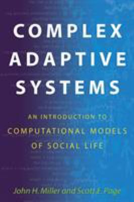 Complex Adaptive Systems: An Introduction to Computational Models of Social Life 9780691127026