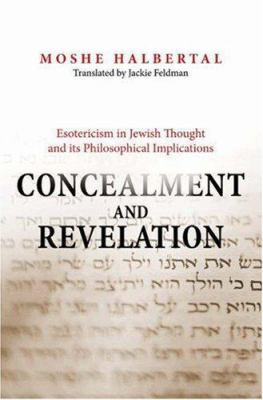 Concealment and Revelation: Esotericism in Jewish Thought and Its Philosophical Implications 9780691125718