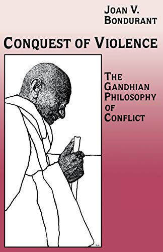 Conquest of Violence: The Gandhian Philosophy of Conflict. with a New Epilogue by the Author 9780691022819