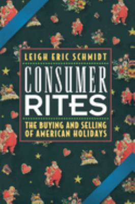 Consumer Rites: The Buying and Selling of American Holidays 9780691029801