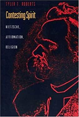 Contesting Spirit: Nietzsche, Affirmation, Religion 9780691059372