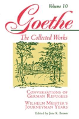 Conversations of German Refugees and Wilhelm Meister's Journeyman Years - Goethe, Johann Wolfgang von