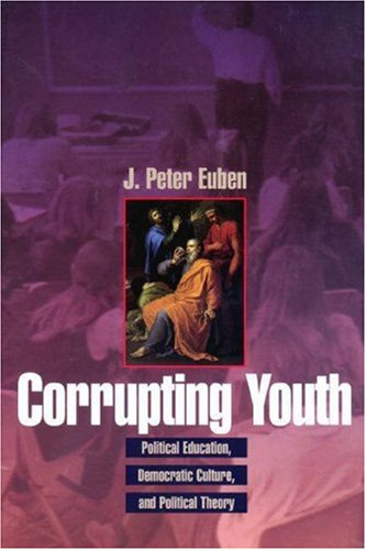 Corrupting Youth: Political Education, Democratic Culture, and Political Theory 9780691048284