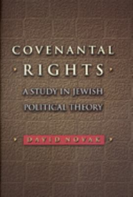 Covenantal Rights: A Study in Jewish Political Theory 9780691026800