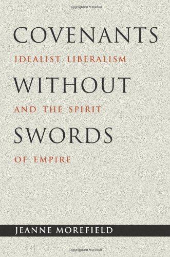 Covenants Without Swords: Idealist Liberalism and the Spirit of Empire 9780691119922