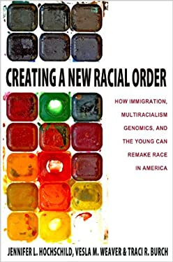 Creating a New Racial Order: How Immigration, Multiracialism, Genomics, and the Young Can Remake Race in America 9780691160931