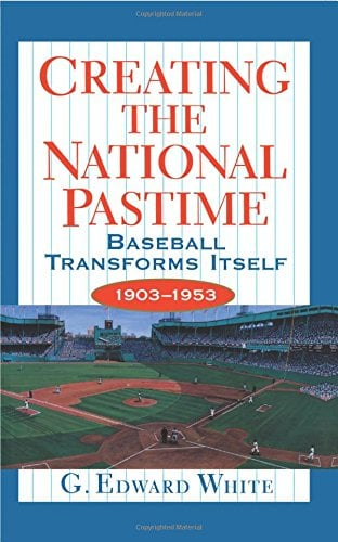 Creating the National Pastime: Baseball Transforms Itself, 1903-1953 9780691058856