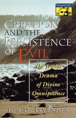 Creation and the Persistence of Evil: The Jewish Drama of Divine Omnipotence - Levenson, Jon Douglas