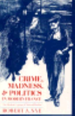 Crime, Madness, and Politics in Modern France: The Medical Concept of National Decline 9780691054148