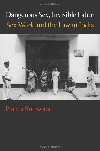 Dangerous Sex, Invisible Labor: Sex Work and the Law in India 9780691142517