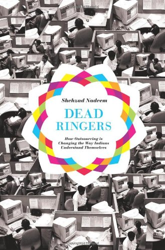 Dead Ringers: How Outsourcing Is Changing the Way Indians Understand Themselves 9780691147871