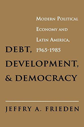Debt, Development, and Democracy: Modern Political Economy and Latin America, 1965-1985 9780691003993