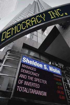 Democracy Incorporated: Managed Democracy and the Specter of Inverted Totalitarianism 9780691145891