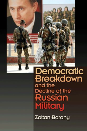 Democratic Breakdown and the Decline of the Russian Military 9780691128962
