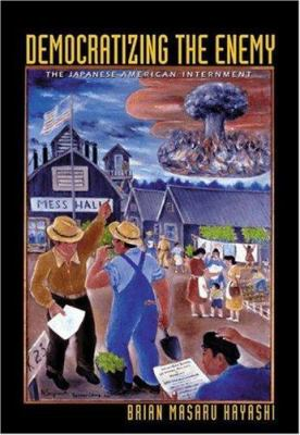 Democratizing the Enemy: The Japanese American Internment 9780691009452