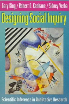 Designing Social Inquiry: Scientific Inference in Qualitative Research 9780691034713