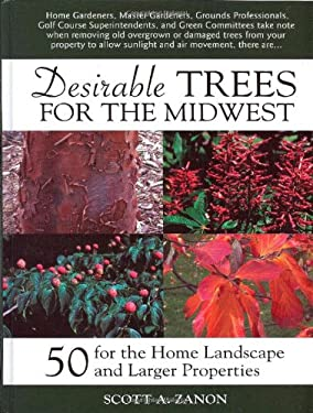 Desirable Trees for the Midwest: 50 for the Home Landscape and Larger Properties 9780692003480