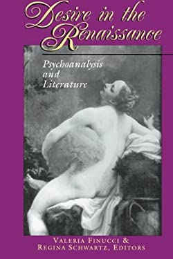Desire in the Renaissance : Psychoanalysis and Literature - Finucci, Valeria