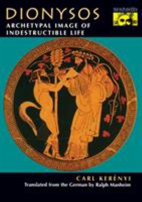 Dionysos: Archetypal Image of Indestructible Life 9780691029153