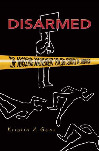 Disarmed: The Missing Movement for Gun Control in America 9780691124247