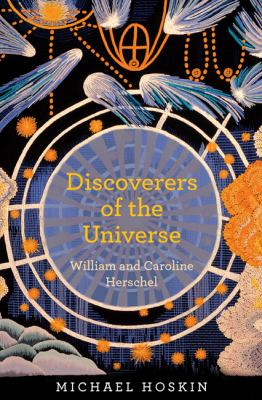 Discoverers of the Universe: William and Caroline Herschel 9780691148335