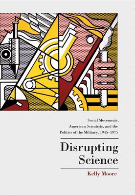 Disrupting Science: Social Movements, American Scientists, and the Politics of Military, 1945-1975 9780691113524