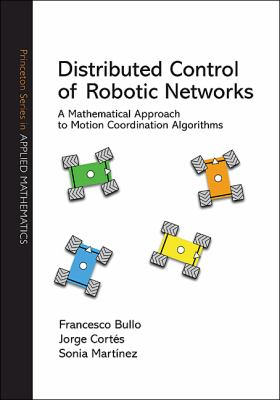 Distributed Control of Robotic Networks Distributed Control of Robotic Networks: A Mathematical Approach to Motion Coordination Algorithms a Mathemati 9780691141954