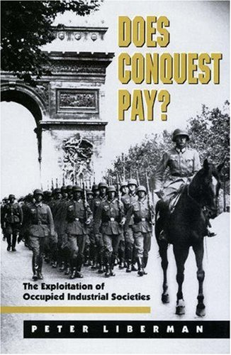 Does Conquest Pay?: The Exploitation of Occupied Industrial Societies 9780691029863