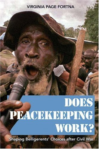 Does Peacekeeping Work?: Shaping Belligerents' Choices After Civil War 9780691136714