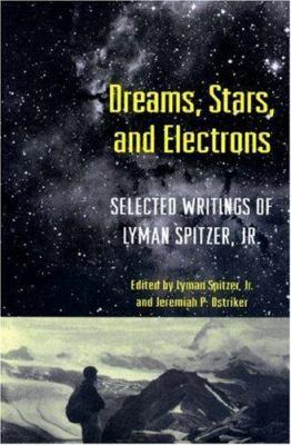 Dreams, Stars, and Electrons: Selected Writings of Lyman Spitzer, Jr. - Spitzer, Lyman / Ostriker, Jeremiah P.