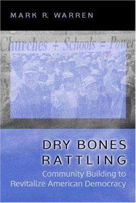 Dry Bones Rattling: Community Building to Revitalize American Democracy 9780691074313