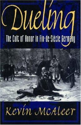 Dueling: The Cult of Honor in Fin-de-Siecle Germany 9780691015941