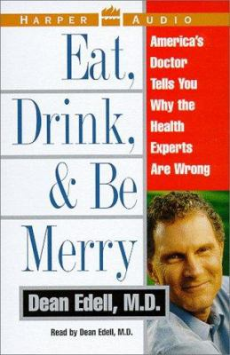 Eat, Drink, & Be Merry: America's Doctor Tells You Why the Health Experts Are Wrong 9780694521371