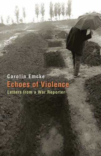 Echoes of Violence: Letters from a War Reporter 9780691129037