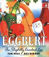 Eggbert, the Slightly Cracked Egg - Ross, Tom / Barron, Rex
