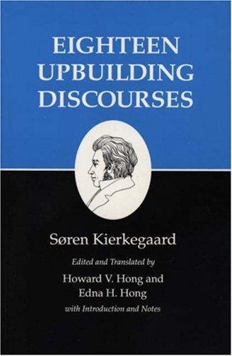 Eighteen Upbuilding Discourses - Kierkegaard, Soren / Hong, Howard Vincent / Hong, Edna H.