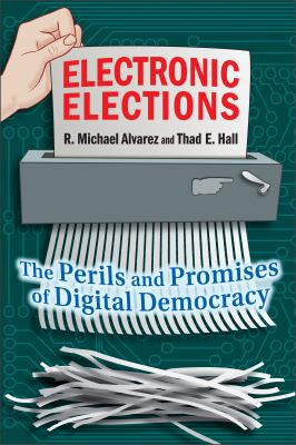 Electronic Elections: The Perils and Promises of Digital Democracy 9780691146225