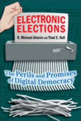 Electronic Elections: The Perils and Promises of Digital Democracy 9780691125176