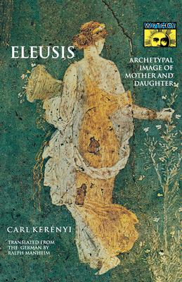 Eleusis: Archetypal Image of Mother and Daughter 9780691019154