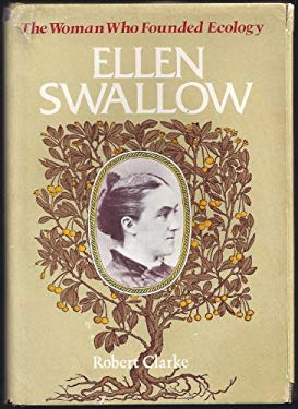 Ellen Swallow: The Woman Who Founded Ecology - Clarke, Robert