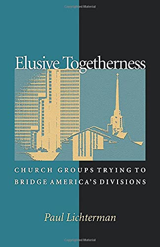 Elusive Togetherness: Church Groups Trying to Bridge America's Divisions 9780691096513
