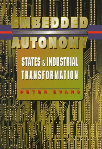 Embedded Autonomy: States and Industrial Transformation 9780691037363