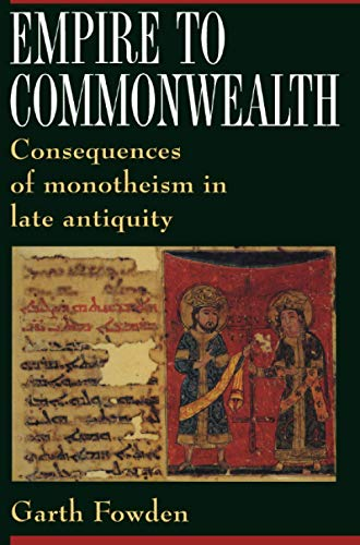 Empire to Commonwealth Empire to Commonwealth: Consequences of Monotheism in Late Antiquity Consequences of Monotheism in Late Antiquity 9780691015453