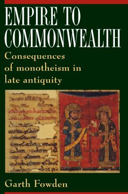 Empire to Commonwealth: Consequences of Monotheism in Late Antiquity 9780691069890