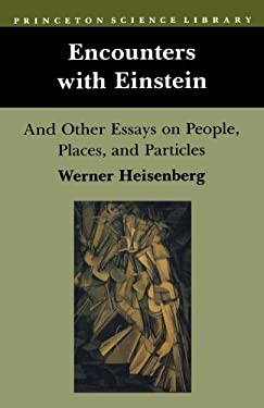 Encounters with Einstein: And Other Essays on People, Places, and Particles - Heisenberg, Werner