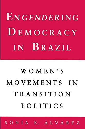 Engendering Democracy in Brazil: Women's Movements in Transition Politics 9780691023250