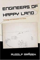Engineers of Happy Land: Technology and Nationalism in a Colony 2550942